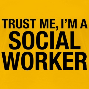Trust Me I'm A Social Worker T-shirts - Vrouwen Premium T-shirt