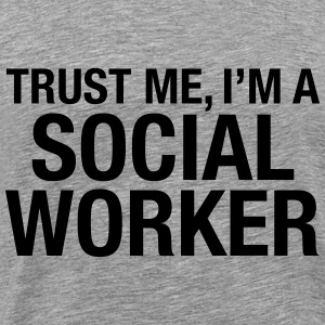 Trust Me I'm A Social Worker Tee shirts - T-shirt Premium Homme