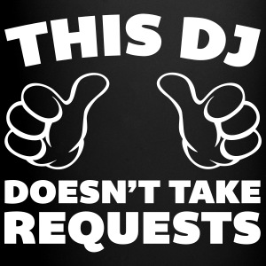 DJ Doesn't Take Requests  Tassen & Zubehör - Tasse einfarbig