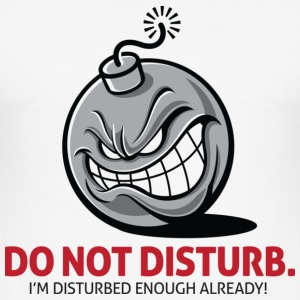 Do not disturb. I m already disturbed enough! T-Shirts - Men's Slim Fit T-Shirt