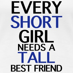Every Short Girl Needs A Tall Best Friend - Frauen Premium T-Shirt