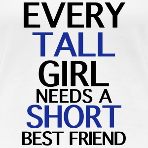Every Tall Girl Needs A Short Best Friend - Frauen Premium T-Shirt