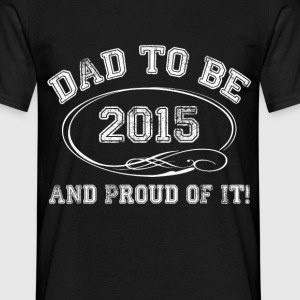 dad to be 2015 T-Shirts - Men's T-Shirt