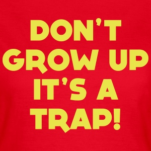 GROW UP IS A TRAP WOMEN T-SHIRT - Women's T-Shirt