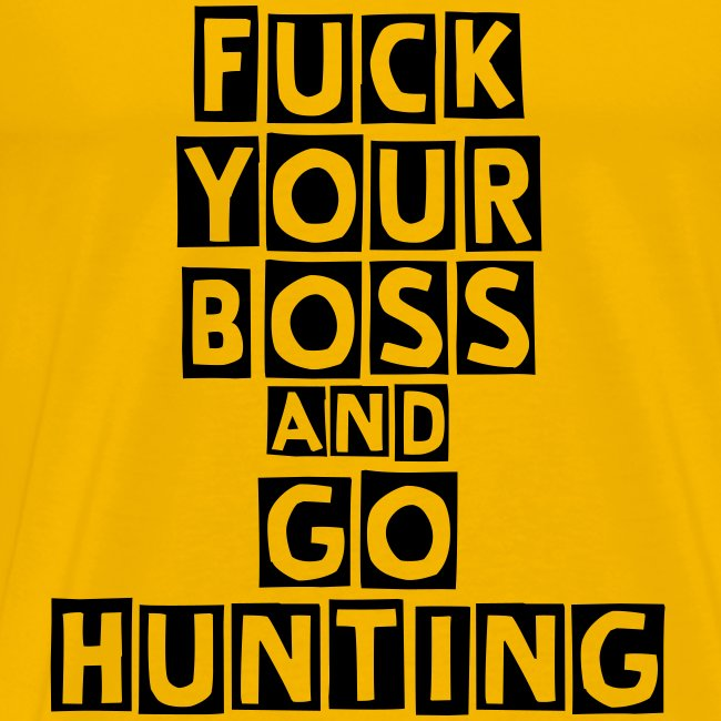 """T-shirt """"Fuck your boss and go hunting"""""""