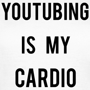 Youtubing IS CARDIO Tee shirts - T-shirt Femme