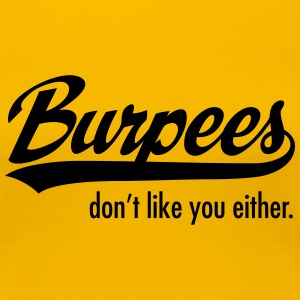 Burpees Don't Like You Either. T-shirts - Vrouwen Premium T-shirt
