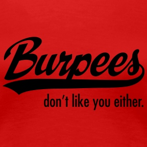 Burpees Don't Like You Either. T-Shirts - Women's Premium T-Shirt