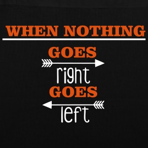 When nothing goes right, goes left Bolsas y mochilas - Bolsa de tela