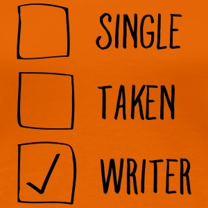Single, Taken, Writer T-paidat - Naisten premium t-paita