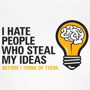 I hate people who steal my ideas! T-Shirts - Women's T-Shirt