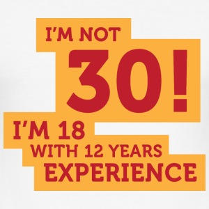 30 years? I m 18 with 12 years experience! T-Shirts - Men's Slim Fit T-Shirt