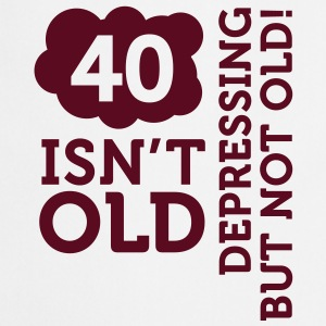 40 is not old. Depressing, but not old!  Aprons - Cooking Apron