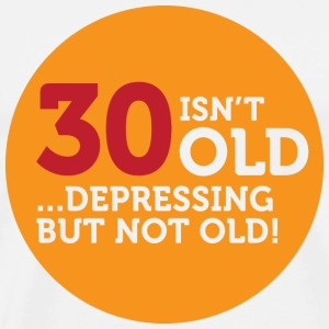 30 is not old. Depressing, but not old! T-Shirts - Men's Premium T-Shirt