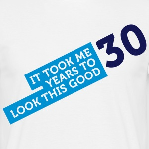 It took 30 years to look so good! T-Shirts - Men's T-Shirt
