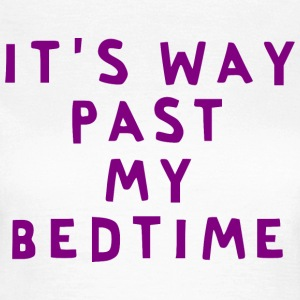 It's way past my bedtime - Women's T-Shirt
