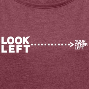 Look left T-Shirts - Women's T-shirt with rolled up sleeves