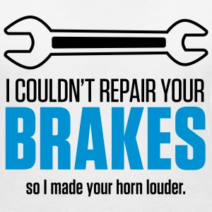 I could not repair your brakes! T-Shirts - Women's V-Neck T-Shirt