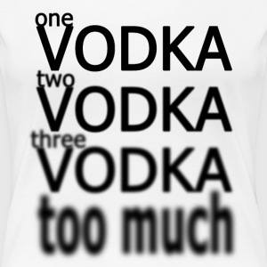 One Vodka, Two Vodka, Three Vodka, Too Much Tee shirts - T-shirt Premium Femme