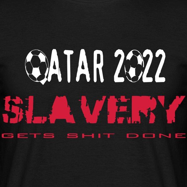 Qatar 2022 Slavery gets shit done