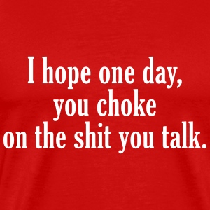 Männer T-Shirt hope one day you end to talk shit - Männer Premium T-Shirt