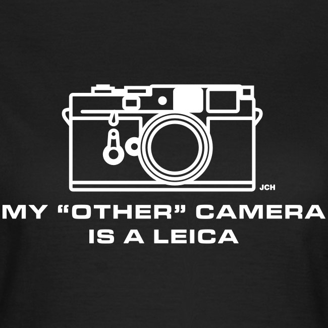 """My """"other"""" camera is a Leica. Ladies"""