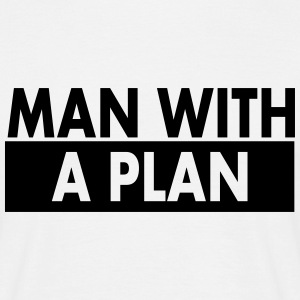 Man with a plan - Men's T-Shirt