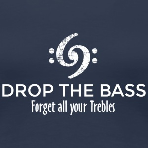 Drop the Bass - Forget all your Trebles (Weiß) T-Shirts - Women's Premium T-Shirt