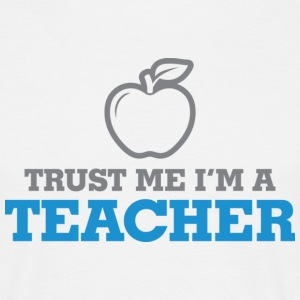 Trust me. I m a teacher! T-Shirts - Men's T-Shirt