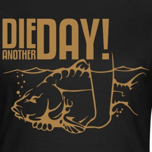Die another day! - Frauen T-Shirt