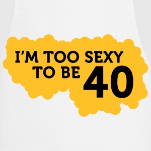 I m Too Sexy to be 40 years old!  Aprons - Cooking Apron
