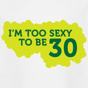 I m Too Sexy to be 30 years old! Shirts - Kids' T-Shirt