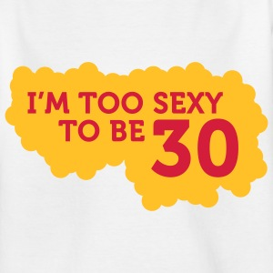 I m Too Sexy to be 30 years old! Shirts - Teenage T-shirt