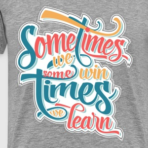 sometimes we win... T-Shirts - Men's Premium T-Shirt