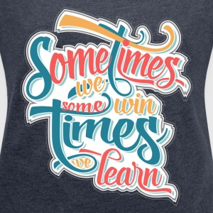 sometimes we win... T-Shirts - Women's T-shirt with rolled up sleeves