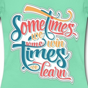 Menthe Sometimes we win... Tee shirts - T-shirt Femme