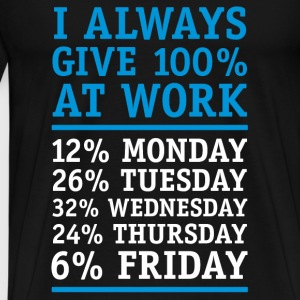 Männer T-Shirt I always give 100% at work - Männer Premium T-Shirt