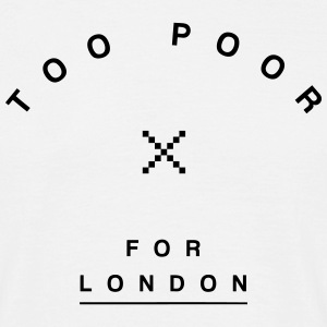 Too Poor for London T-Shirts - Men's T-Shirt
