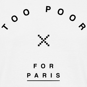 Too Poor for Paris T-Shirts - Men's T-Shirt