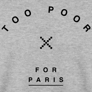 Too Poor for Paris Hoodies & Sweatshirts - Men's Sweatshirt