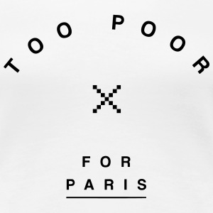 Too Poor for Paris T-Shirts - Women's Premium T-Shirt
