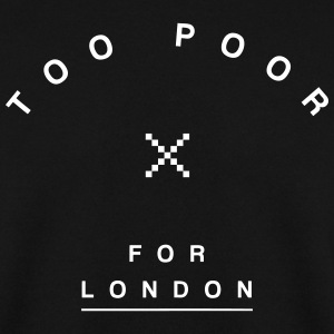 Too Poor for London Hoodies & Sweatshirts - Men's Sweatshirt