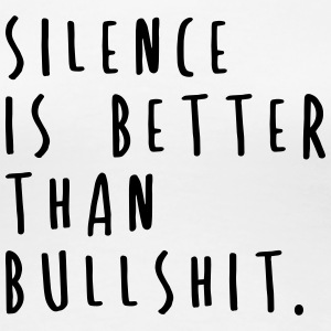SILENCE IS BETTER THAN BULLSHIT. (Spruch) T-Shirts - Frauen Premium T-Shirt