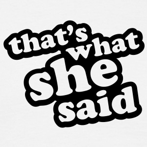 That's What She Said - Men's T-Shirt