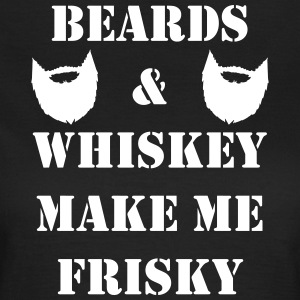 Beards and Whiskey make me Frisky - Vrouwen T-shirt