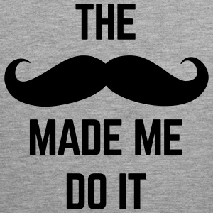 Mustache Made Me Do It  Tank Tops - Männer Premium Tank Top