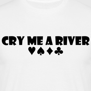po05 cry me a river - Men's T-Shirt