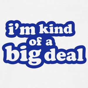 im kind of a big deal - Men's T-Shirt