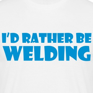 I'd Rather be Welding - Men's T-Shirt