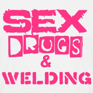 Sex, Drugs & Welding - Men's T-Shirt